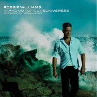 ROBBIE WILLIAMS - In & Out Of Consciousness