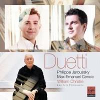 PHILIPPE JAROUSSKY & MAX EMANUEL CENCIC - Duetti
