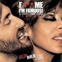 F*** ME I'M FAMOUS 2010 IBIZA MIX