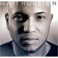 MATT HOUSTON - Racines
